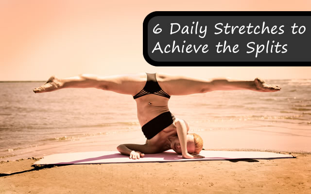 6 Daily Stretches to Achieve the Splits